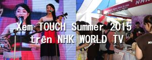 Xem TOUCH Summer 2015 trên NHK WORLD TV